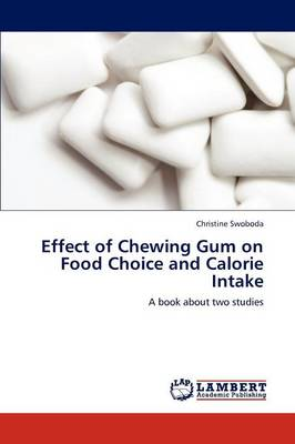 Effect of Chewing Gum on Food Choice and Calorie Intake by Christine Swoboda
