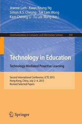 Technology in Education. Technology-Mediated Proactive Learning Second International Conference, Icte 2015, Hong Kong, China, July 2-4, 2015, Revised Selected Papers by Jeanne Lam