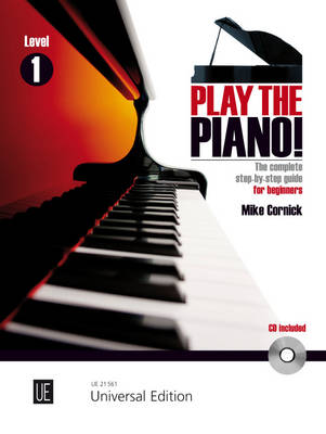 Play the Piano! The Complete Step-by-step Guide for Beginners by Mike Cornick