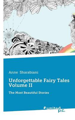 Unforgettable Fairy Tales The Most Beautiful Stories by Anne Sharabiani