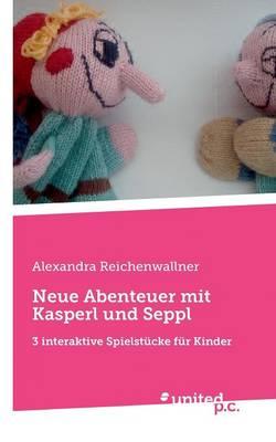 Neue Abenteuer Mit Kasperl Und Seppl by Alexandra Reichenwallner