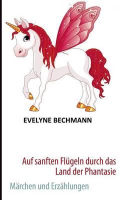 Auf Sanften Flugeln Durch Das Land Der Phantasie by Evelyne Bechmann