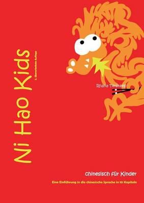 Ni Hao Kids 1 - Eine Einfuhrung in Die Chinesische Sprache in 10 Kapiteln by Rhana Tersteeg