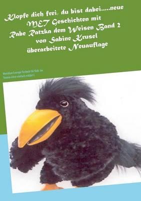 Klopfe Dich Frei, Du Bist Dabei.....Neue Met Geschichten Mit Rabe Ratzka Dem Weisen Band 2 by Sabine Krusel
