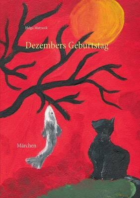 Dezembers Geburtstag by Helga Matyasik