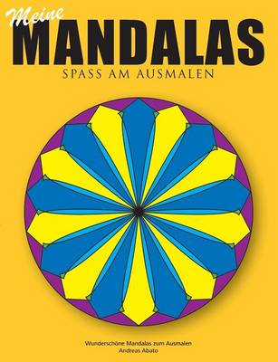Meine Mandalas - Spass Am Ausmalen - Wunderschone Mandalas Zum Ausmalen by Andreas Abato