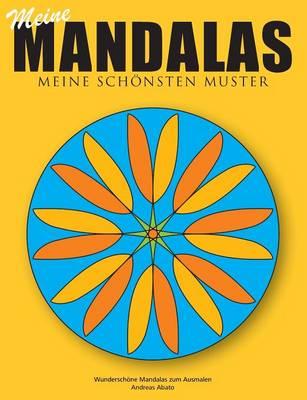 Meine Mandalas - Meine Schonsten Muster - Wunderschone Mandalas Zum Ausmalen by Andreas Abato