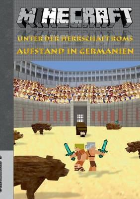 Minecraft Unter Der Herrschaft ROMs - Aufstand in Germanien (Roman) by Theo Von Taane