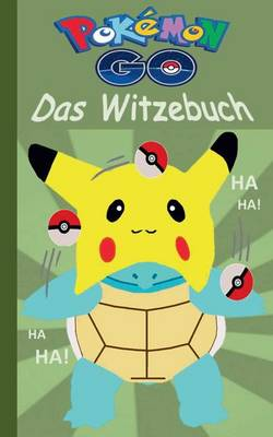 Pokemon Go - Das Witzebuch by Theo Von Taane