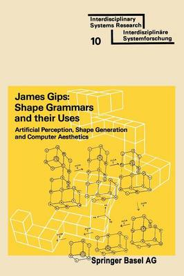 Shape Grammars and Their Uses Artificial Perception, Shape Generation and Computer Aesthetics by James Gips