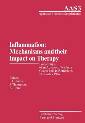 Inflammation: Mechanisms and Their Impact on Therapy Proceedings of an Advanced Teaching Course Held in Rotterdam, November 1976 by Bonta, Thompson, K. Brune