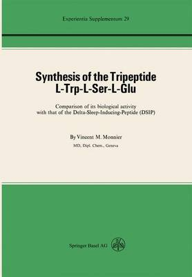 Synthesis of the Tripeptide L-Trp-L-Ser-L-Glu Comparison of its Biological Activity with That of the Delta-Sleep-Inducing-Peptide (DSIP) by V. M. Monnier