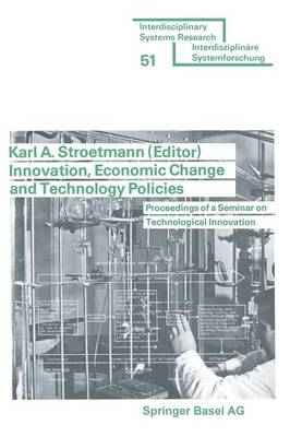 Innovation, Economic Change and Technology Policies Proceedings of a Seminar on Technological Innovation Held in Bonn, Federal Republic of Germany, April 5 to 9, 1976 by Karl A. Stroetmann