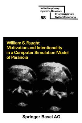 Motivation and Intentionality in a Computer Simulation Model of Paranoia by William S. Faught