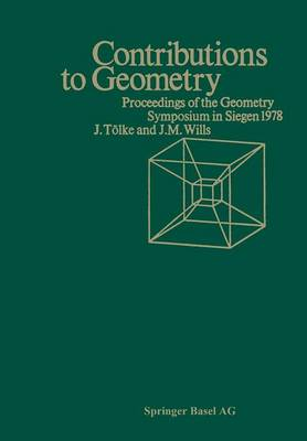 Contributions to Geometry Proceedings of the Geometry-symposium Held in Singen June 28, 1978 to July 1, 1978 by Graham Wills, Friedrich W. Tolke
