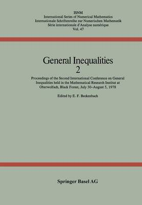 General Inequalities 2 Proceedings of the Second International Conference on General Inequalities Held in the Mathematical Research Institut at Oberwolfach, Black Forest July 30-August 5, 1978 by E. F. Beckenbach