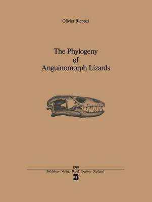 The Phylogeny of Anguinomorph Lizards by Olivier Rieppel, Rieppel