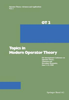Topics in Modern Operator Theory 5th International Conference on Operator Theory, Timisoara and Herculane (Romania), June 2-12, 1980 by Constantin, Douglas, NAGY), Voiculescu
