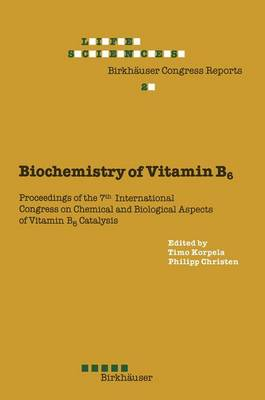 Biochemistry of Vitamin B6 Proceedings of the 7th International Congress on Chemical and Biological Aspects of Vitamin B6 Catalysis, Held in Turku, Finland, June 22-26, 1987 by Philipp Christen, Timo Korpela