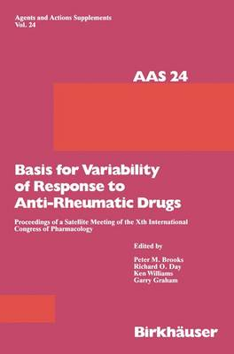 Basis for Variability of Response to Anti-Rheumatic Drugs Proceeding of a Satellite Meeting of the Xth International Congress of Pharmacology Held in Sydney, Australia August 20-22, 1987 by P. Brooks