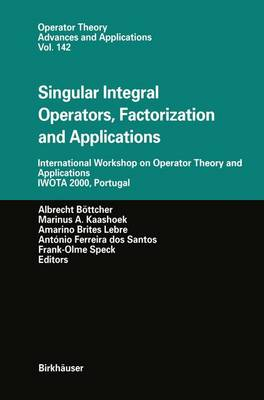 Singular Integral Operators, Factorization and Applications International Workshop on Operator Theory and Applications IWOTA 2000, Portugal by Albrecht Bottcher