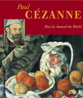 Paul Cezanne How He Amazed the World by Angela Wenzel