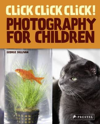 Click! Click! Click! Photography for Children by George Sullivan