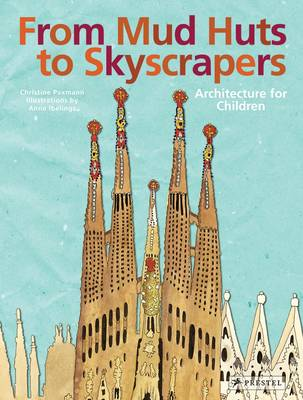 From Mud Huts to Skyscrapers Architecture for Children by Christine Paxmann