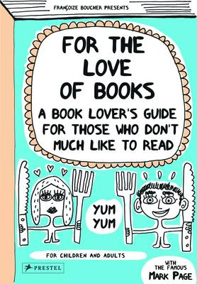 For the Love of Books A Book Lover's Guide for Those Who Don't Much Like to Read by