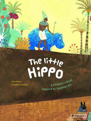 The Little Hippo A Children's Book Inspired by Egyptian Art by Geraldine Elschner