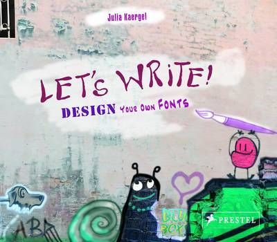 Let's Write! Design Your Own Fonts by Julia Kaergel