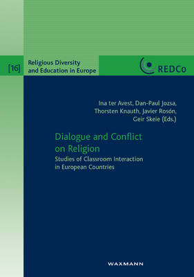 Dialogue and Conflict on Religion Studies of Classroom Interaction in European Countries by Ina ter Avest
