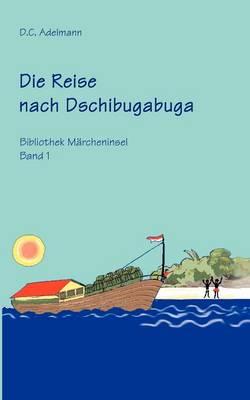 Die Reise Nach Dschibugabuga by D C Adelmann