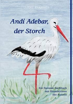 Andi Adebar, Der Storch by Ulrike Krammer