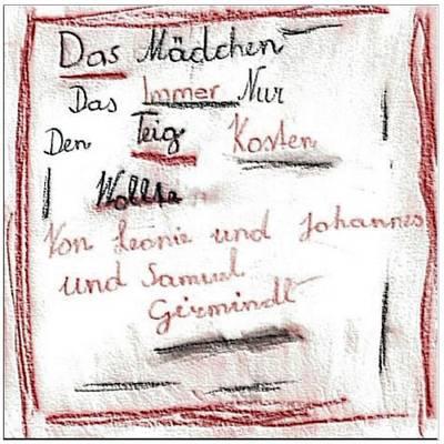 Das Madchen Das Immer Nur Den Teig Kosten Wollte by Johannes Girmindl