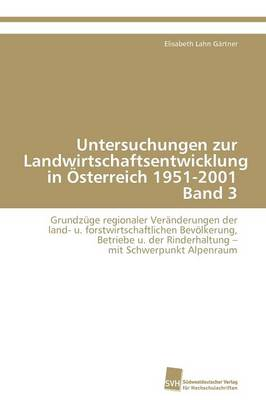 Untersuchungen Zur Landwirtschaftsentwicklung in Osterreich 1951-2001 Band 3 by Lahn Gartner Elisabeth
