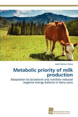 Metabolic Priority of Milk Production by Gross Josef Johann