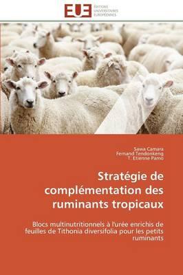 Strategie de Complementation Des Ruminants Tropicaux by Collectif