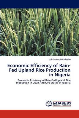 Economic Efficiency of Rain-Fed Upland Rice Production in Nigeria by Job Olatunji Oladeebo