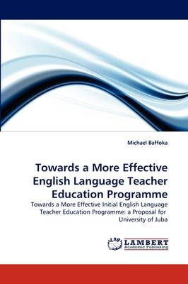 Towards a More Effective English Language Teacher Education Programme by Michael Baffoka