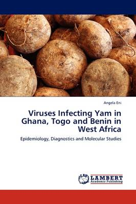 Viruses Infecting Yam in Ghana, Togo and Benin in West Africa by Angela Eni