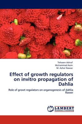 Effect of Growth Regulators on Invitro Propagation of Dahlia by Tehseen Ashraf, Muhammad Asim, M. Azhar Nawaz