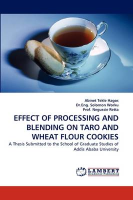 Effect of Processing and Blending on Taro and Wheat Flour Cookies by Abinet Tekle Hagos, Dr.Eng. Solomon Worku, Prof. Negussie Retta