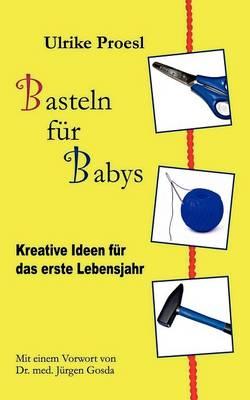 Basteln Fur Babys by Ulrike Proesl