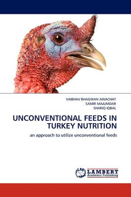 Unconventional Feeds in Turkey Nutrition by VAIBHAV BHAGWAN AWACHAT, SAMIR MAJUMDAR, SHARIQ IQBAL