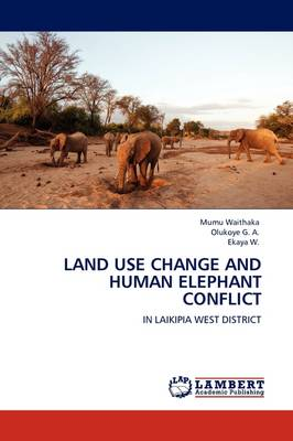 Land Use Change and Human Elephant Conflict by Mumu Waithaka, Olukoye G. A., Ekaya W.
