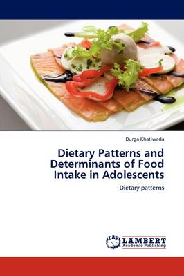 Dietary Patterns and Determinants of Food Intake in Adolescents by Durga Khatiwada