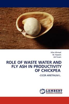 Role of Waste Water and Fly ASH in Productivity of Chickpea by Irfan, BDS Ahmad, M. Naeem, Arif Inam
