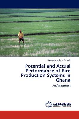 Potential and Actual Performance of Rice Production Systems in Ghana by Livingstone Sam-Amoah