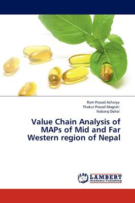 Value Chain Analysis of MAPs of Mid and Far Western Region of Nepal by Ram Prasad Acharya, Thakur Prasad Magrati, Nabaraj Dahal